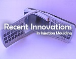Recent Innovations in Injection Moulding