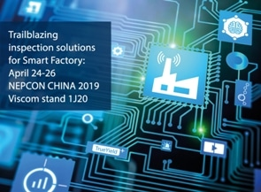 Viscom at Nepcon China 2019 with Trailblazing Inspection Solutions for Smart Factory and New Dual-Track 3D AOI for Extra Speed and Versatility
