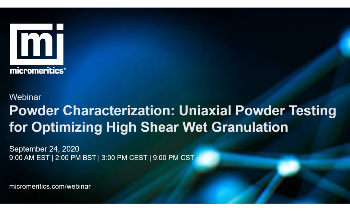 Webinar: Uniaxial Powder Testing for Optimizing High Shear Wet Granulation