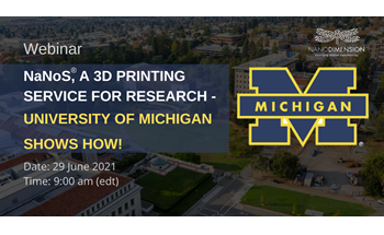 NANOS®, A 3D Printing Service for Research - University of Michigan Shows How!